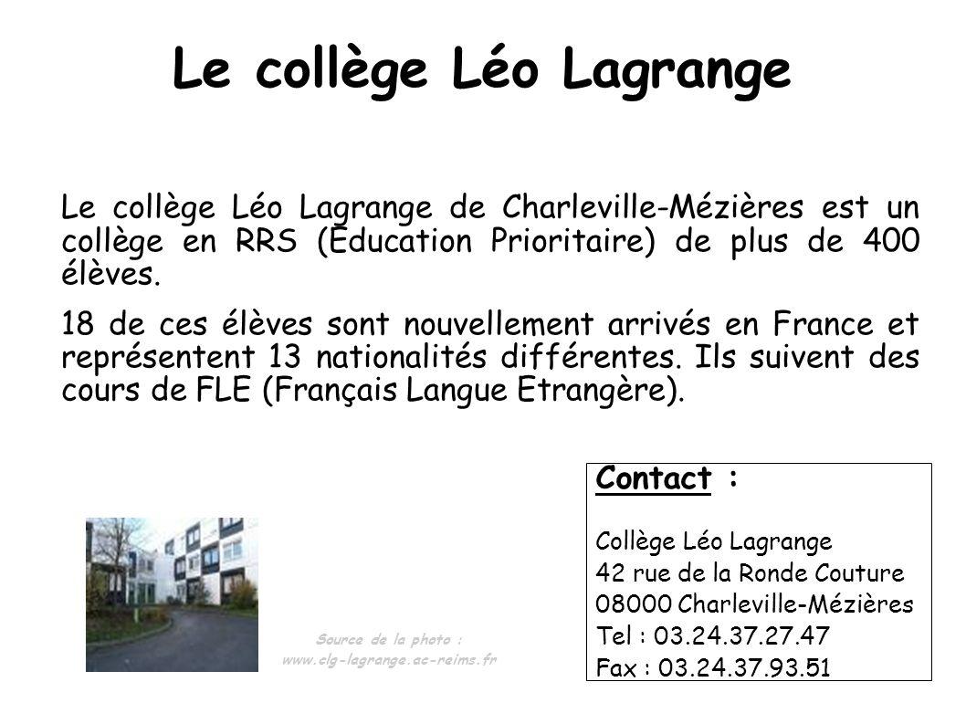 Le collège Léo Lagrange Le collège Léo Lagrange de Charleville-Mézières est un collège en RRS (Education Prioritaire) de plus de 400 élèves. 18 de ces