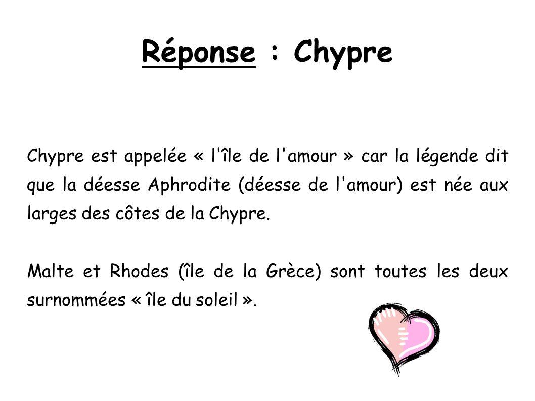 Réponse : Chypre Chypre est appelée « l'île de l'amour » car la légende dit que la déesse Aphrodite (déesse de l'amour) est née aux larges des côtes d