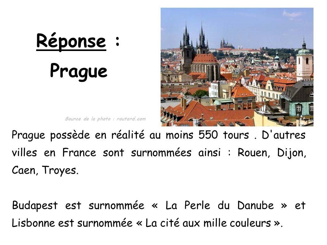 Réponse : Prague Prague possède en réalité au moins 550 tours. D'autres villes en France sont surnommées ainsi : Rouen, Dijon, Caen, Troyes. Budapest