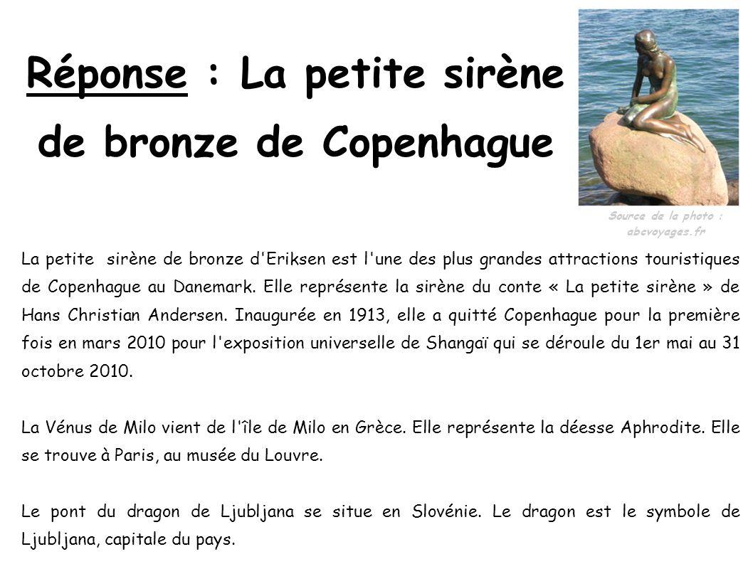 Réponse : La petite sirène de bronze de Copenhague La petite sirène de bronze d'Eriksen est l'une des plus grandes attractions touristiques de Copenha