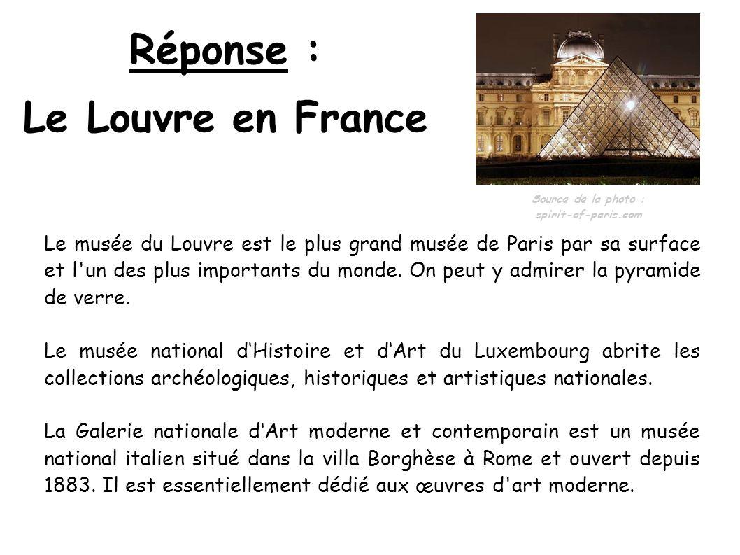 Réponse : Le Louvre en France Le musée du Louvre est le plus grand musée de Paris par sa surface et l'un des plus importants du monde. On peut y admir