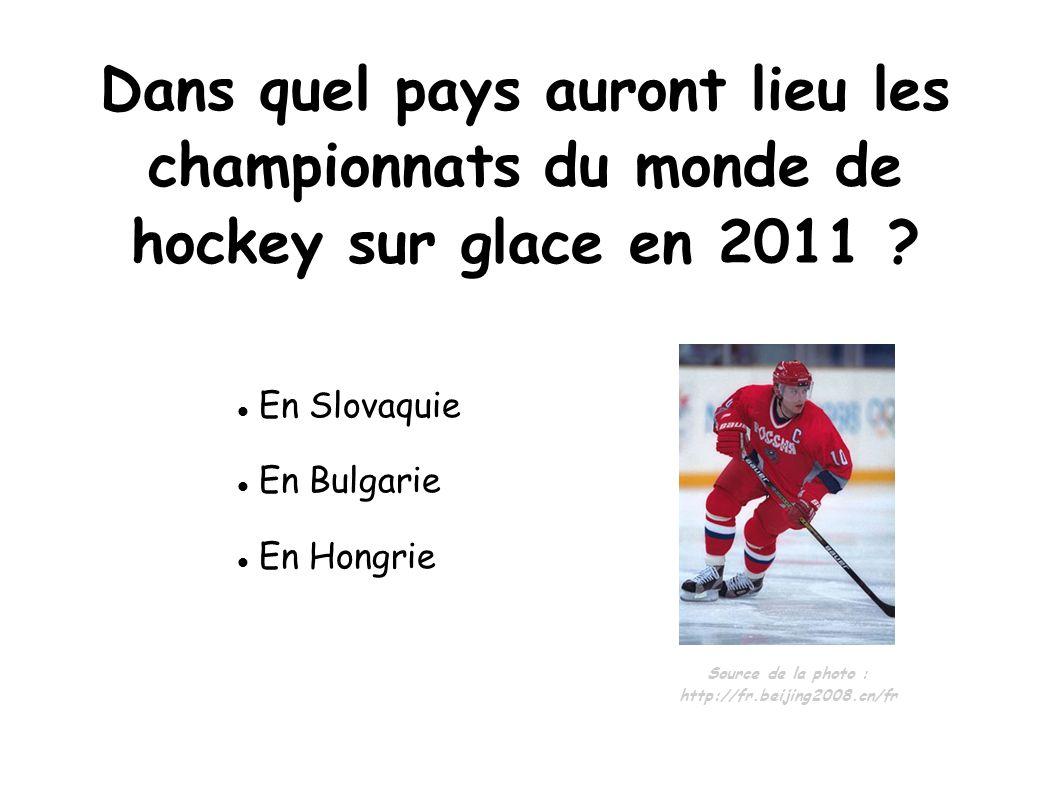 Dans quel pays auront lieu les championnats du monde de hockey sur glace en 2011 ? En Slovaquie En Bulgarie En Hongrie Source de la photo : http://fr.