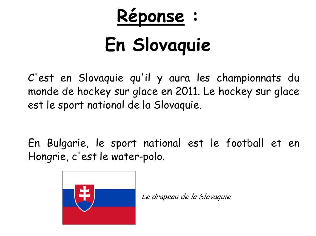 Réponse : En Slovaquie C'est en Slovaquie qu'il y aura les championnats du monde de hockey sur glace en 2011. Le hockey sur glace est le sport nationa