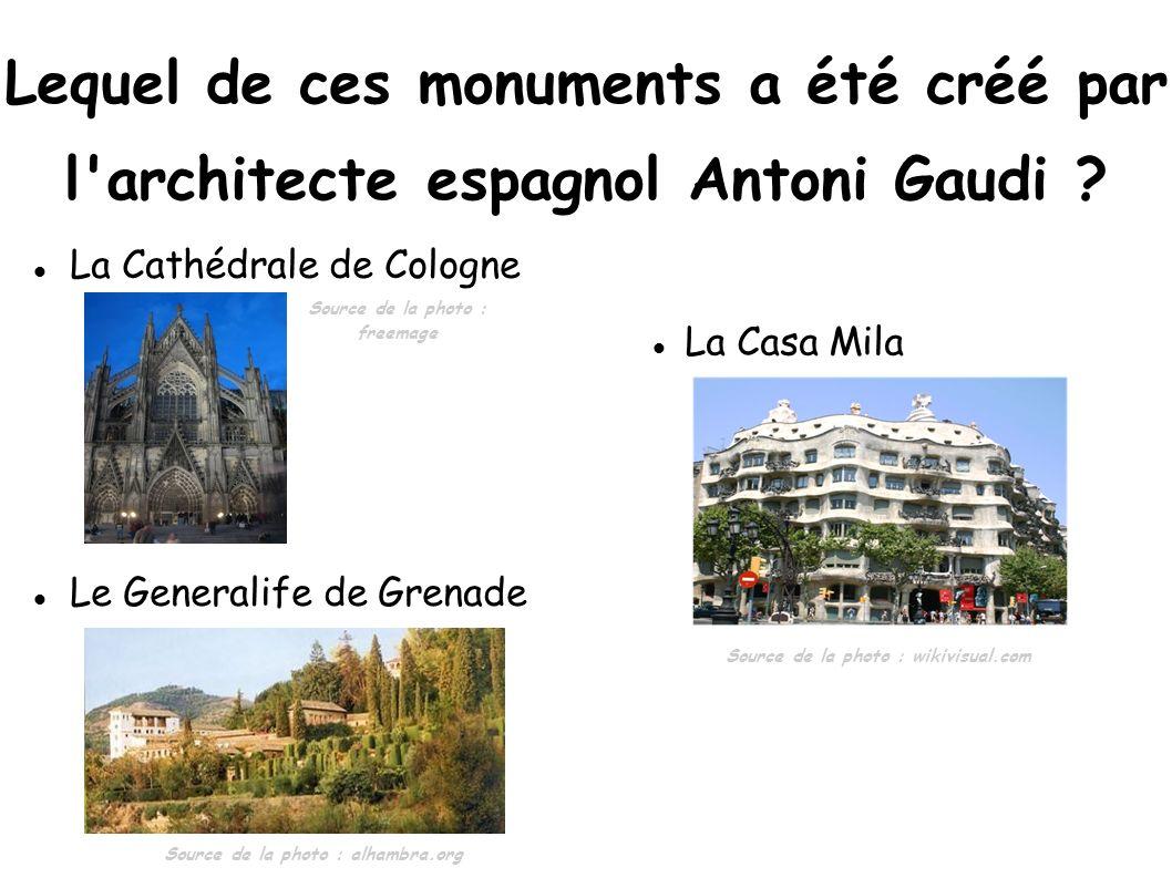 La Cathédrale de Cologne Lequel de ces monuments a été créé par l'architecte espagnol Antoni Gaudi ? Source de la photo : wikivisual.com Source de la