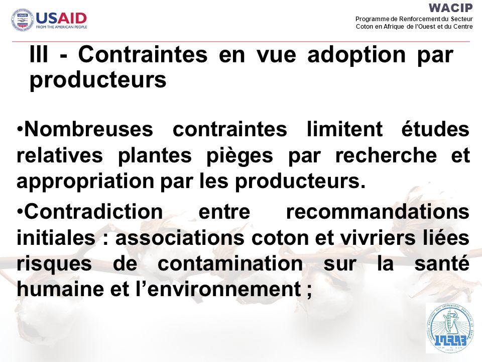 WACIP Programme de Renforcement du Secteur Coton en Afrique de lOuest et du Centre III - Contraintes en vue adoption par producteurs Nombreuses contraintes limitent études relatives plantes pièges par recherche et appropriation par les producteurs.