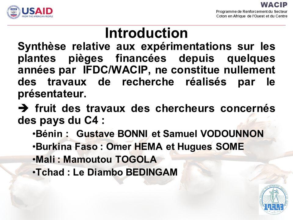 WACIP Programme de Renforcement du Secteur Coton en Afrique de lOuest et du Centre Meilleure étude modalités dassociation dites plantes pièges ; Choix judicieux interventions chimiques pour contrôler déprédateurs piégés.