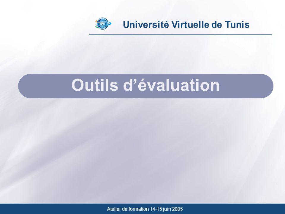 Université Virtuelle de Tunis Outils dévaluation Atelier de formation 14-15 juin 2005