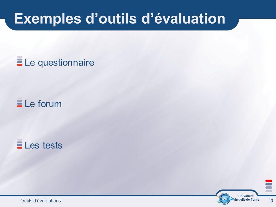 Université Virtuelle de Tunis Outils dévaluations 4 Le questionnaire Le questionnaire est un outil simple et rapide pour obtenir de linformation en particulier dans le but dévaluation des pré-requis
