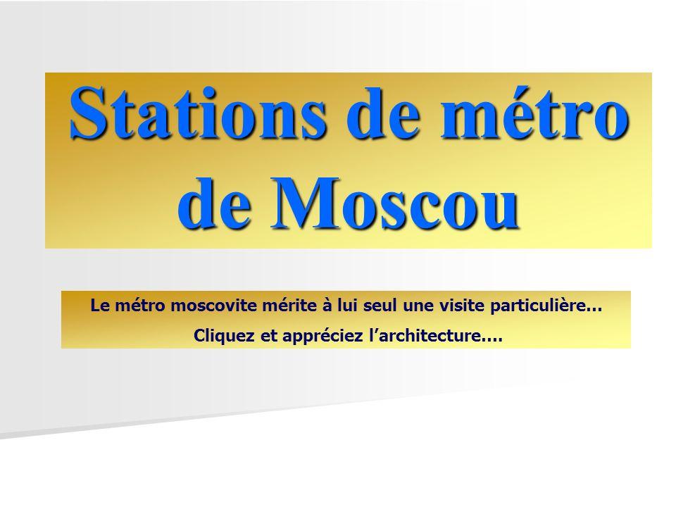 Stations de métro de Moscou Le métro moscovite mérite à lui seul une visite particulière… Cliquez et appréciez larchitecture….