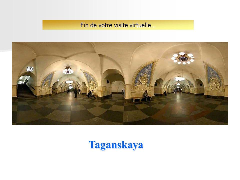 Taganskaya Fin de votre visite virtuelle…