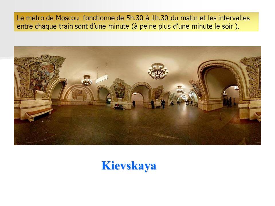 Kievskaya Le métro de Moscou fonctionne de 5h.30 à 1h.30 du matin et les intervalles entre chaque train sont dune minute (à peine plus dune minute le soir ).