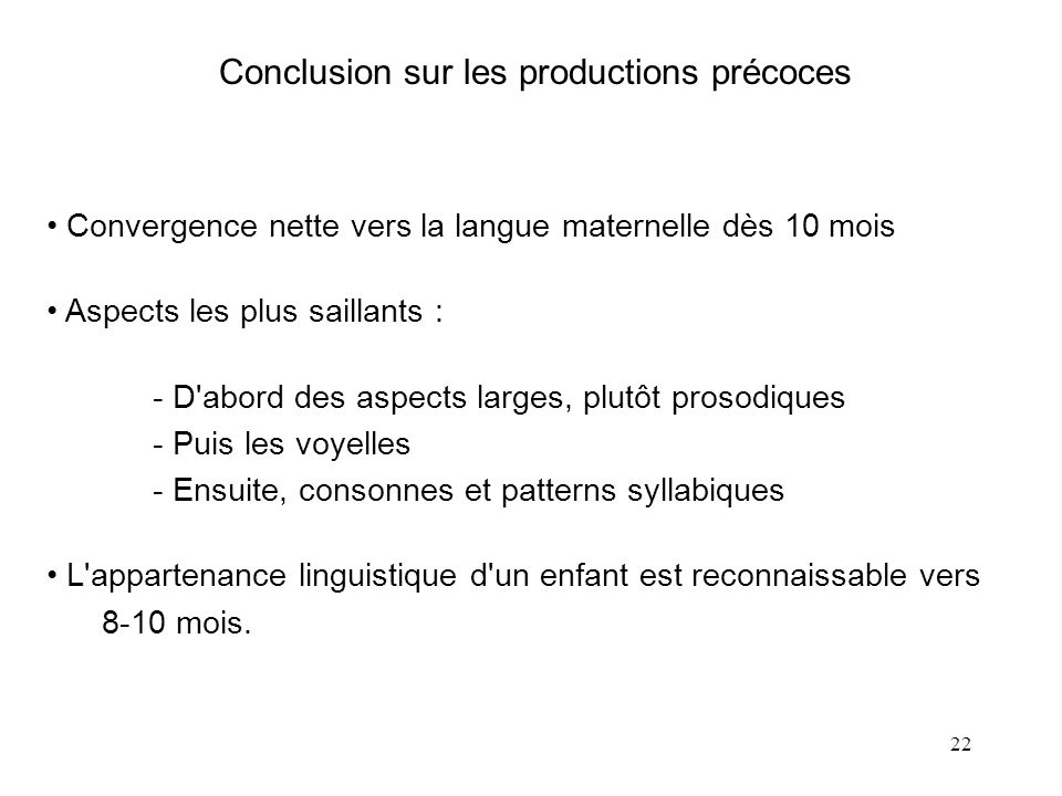 21 Coarse-grain aspects: utterance-initial syllabic structure %occurrence of VCV- structure (as opposed to CVCV-) French20.7% English (AE)33.3% Swedis