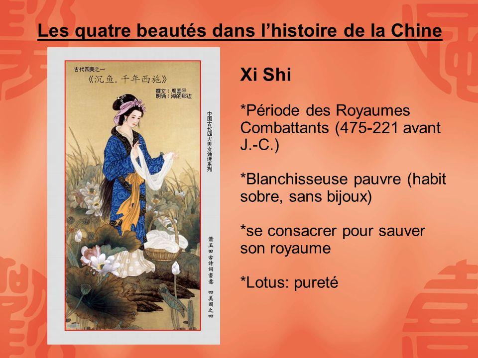 Les quatre beautés dans lhistoire de la Chine Xi Shi *Période des Royaumes Combattants (475-221 avant J.-C.) *Blanchisseuse pauvre (habit sobre, sans