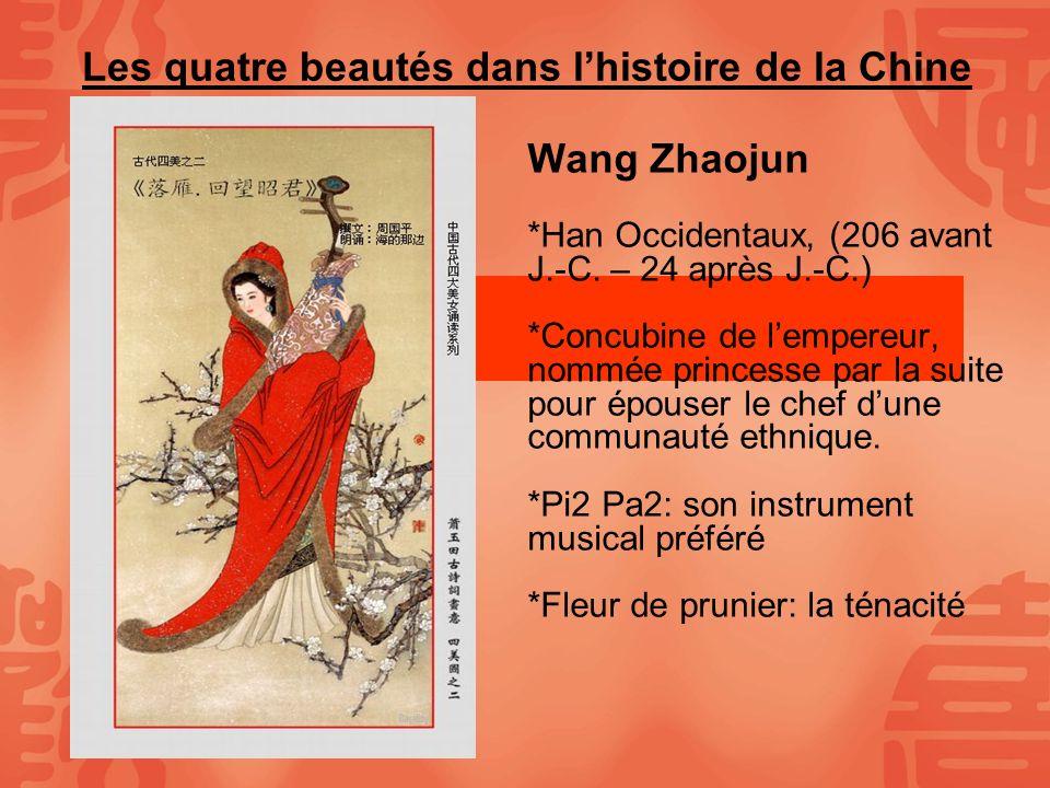 Les quatre beautés dans lhistoire de la Chine Wang Zhaojun *Han Occidentaux, (206 avant J.-C. – 24 après J.-C.) *Concubine de lempereur, nommée prince