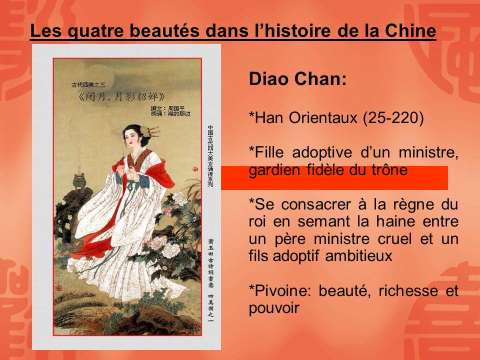 Les quatre beautés dans lhistoire de la Chine Diao Chan: *Han Orientaux (25-220) *Fille adoptive dun ministre, gardien fidèle du trône *Se consacrer à