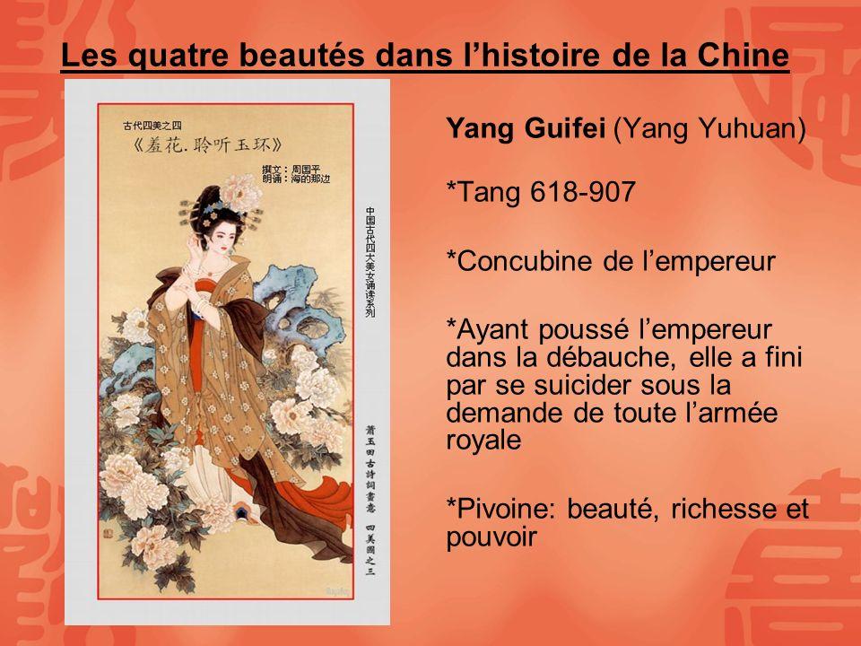 Les quatre beautés dans lhistoire de la Chine Yang Guifei (Yang Yuhuan) *Tang 618-907 *Concubine de lempereur *Ayant poussé lempereur dans la débauche