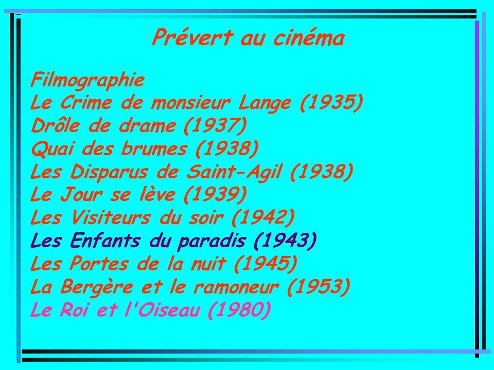 Prévert au cinéma Filmographie Le Crime de monsieur Lange (1935) Drôle de drame (1937) Quai des brumes (1938) Les Disparus de Saint-Agil (1938) Le Jou