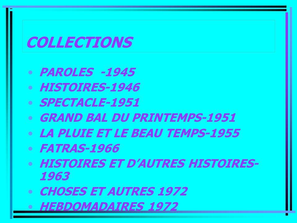 COLLECTIONS PAROLES -1945 HISTOIRES-1946 SPECTACLE-1951 GRAND BAL DU PRINTEMPS-1951 LA PLUIE ET LE BEAU TEMPS-1955 FATRAS-1966 HISTOIRES ET DAUTRES HI