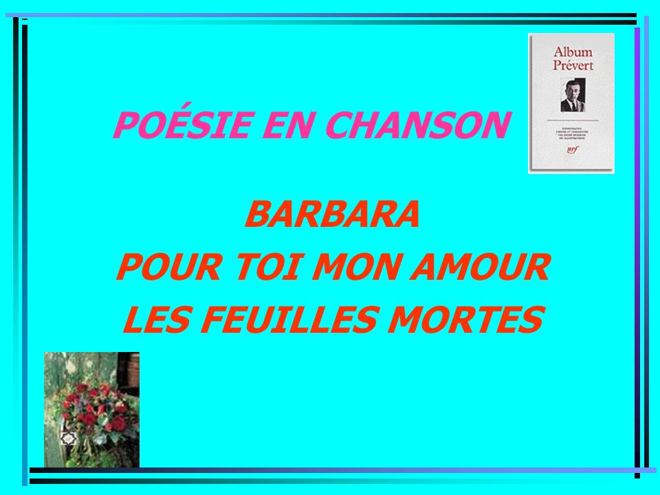 POÉSIE EN CHANSON BARBARA POUR TOI MON AMOUR LES FEUILLES MORTES