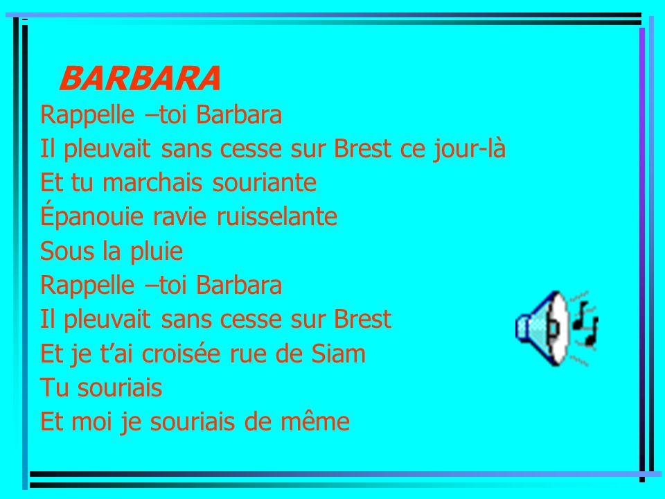 BARBARA Rappelle –toi Barbara Il pleuvait sans cesse sur Brest ce jour-là Et tu marchais souriante Épanouie ravie ruisselante Sous la pluie Rappelle –