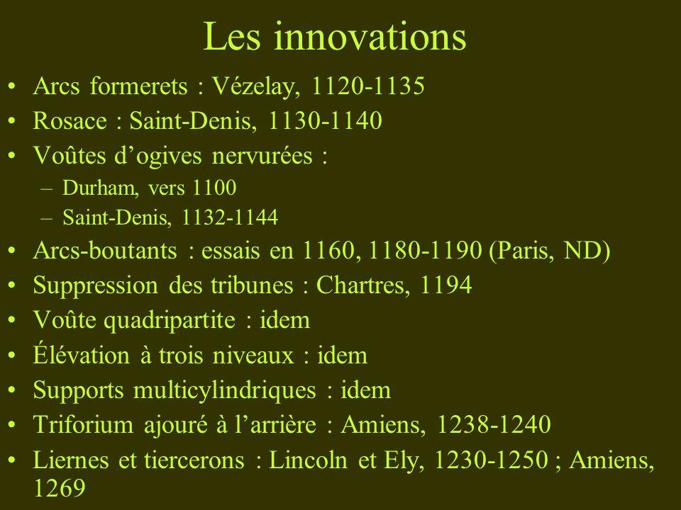 Les innovations Arcs formerets : Vézelay, 1120-1135 Rosace : Saint-Denis, 1130-1140 Voûtes dogives nervurées : –Durham, vers 1100 –Saint-Denis, 1132-1