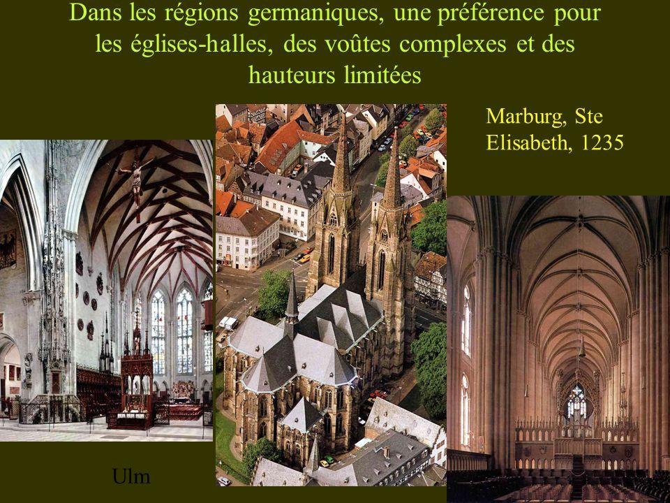 Dans les régions germaniques, une préférence pour les églises-halles, des voûtes complexes et des hauteurs limitées Ulm Marburg, Ste Elisabeth, 1235