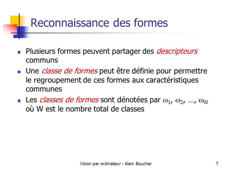 Vision par ordinateur - Alain Boucher7 Reconnaissance des formes Plusieurs formes peuvent partager des descripteurs communs Une classe de formes peut