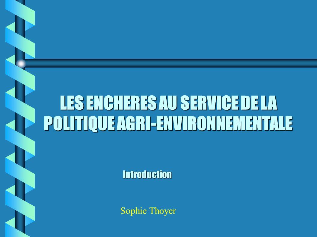 LES ENCHERES AU SERVICE DE LA POLITIQUE AGRI-ENVIRONNEMENTALE Introduction Sophie Thoyer