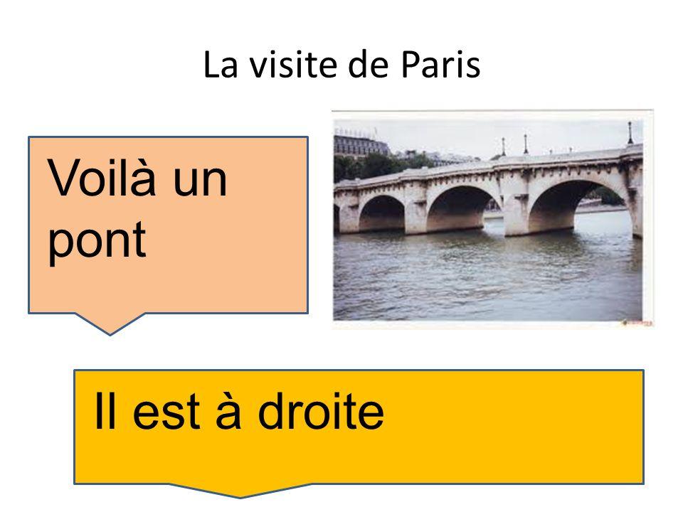 La visite de Paris Voilà un pont Il est à droite