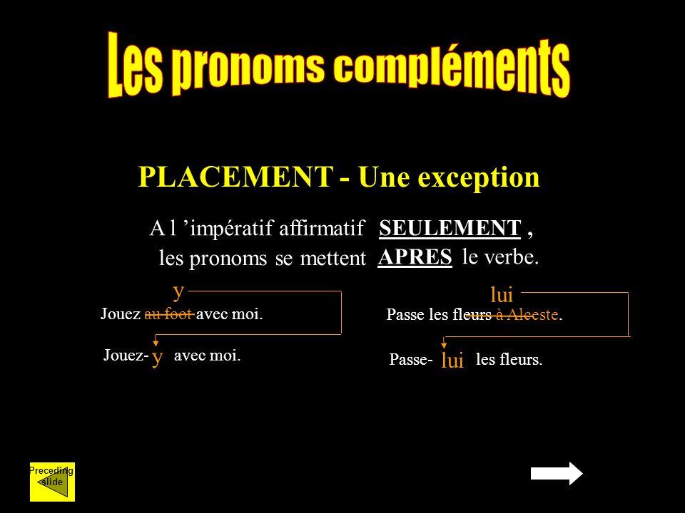 PLACEMENT - Une exception A l impératif affirmatif SEULEMENT, APRES Jouez au foot avec moi.