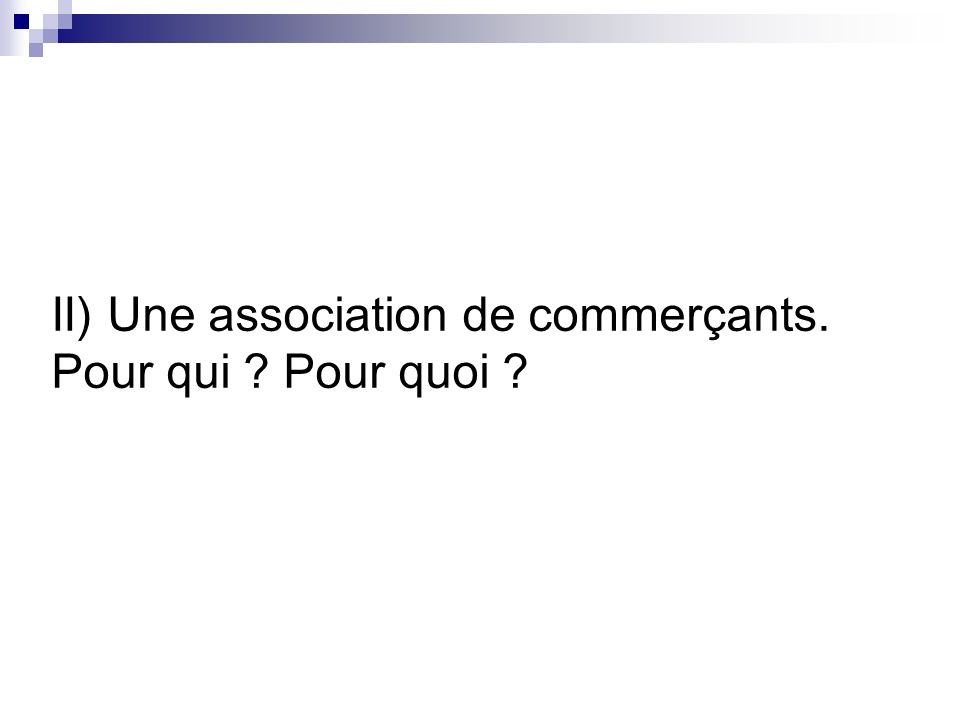 II) Une association de commerçants. Pour qui ? Pour quoi ?