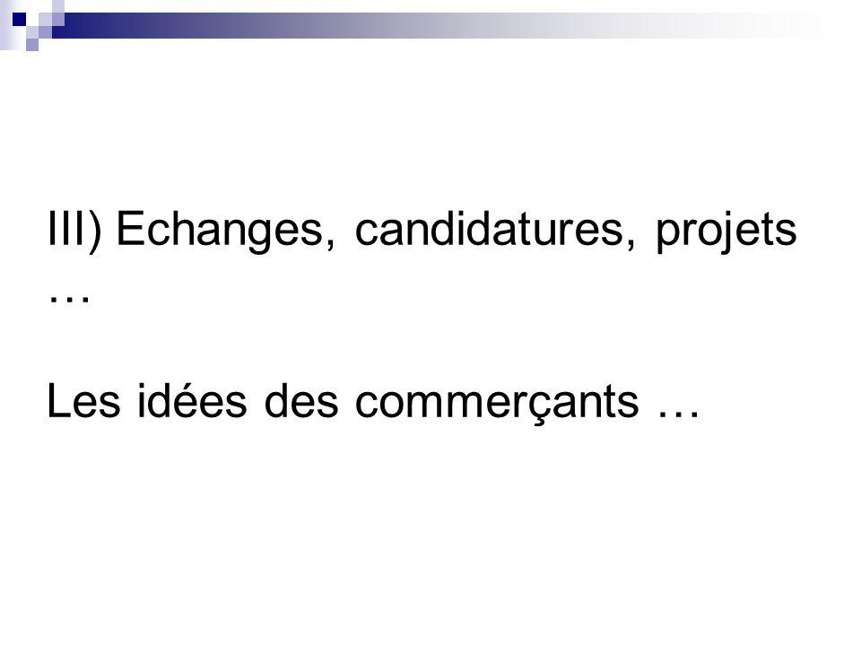 III) Echanges, candidatures, projets … Les idées des commerçants …