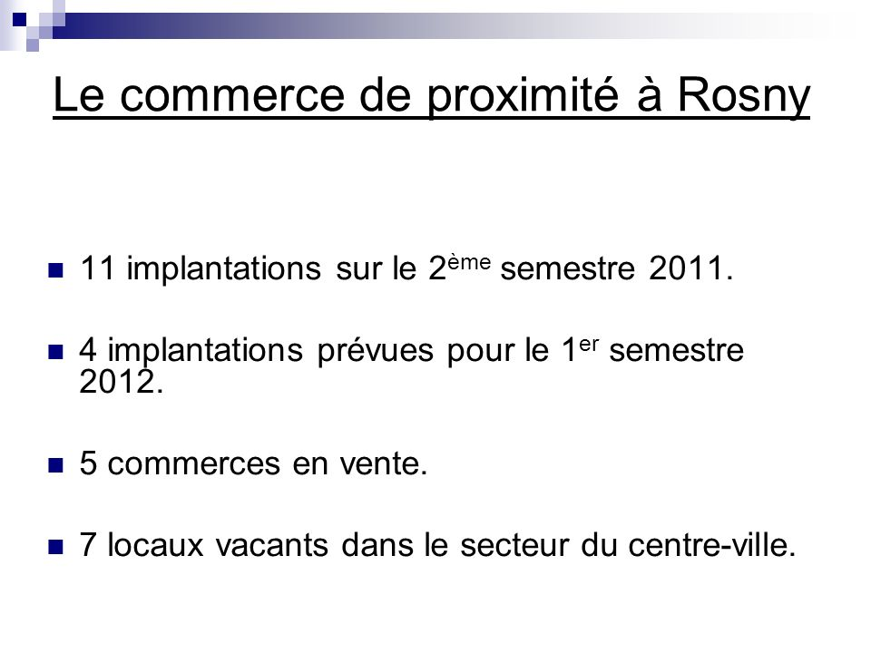 Le commerce de proximité à Rosny 11 implantations sur le 2 ème semestre 2011.
