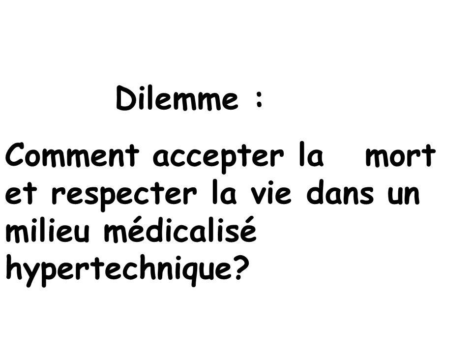 Dilemme : Comment accepter la mort et respecter la vie dans un milieu médicalisé hypertechnique?