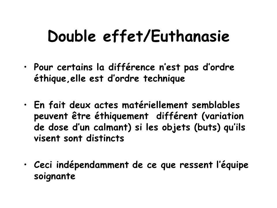 Double effet/Euthanasie Pour certains la différence nest pas dordre éthique,elle est dordre technique En fait deux actes matériellement semblables peu