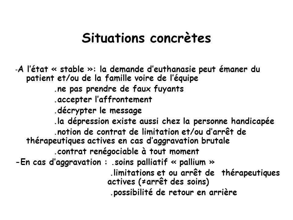 Situations concrètes - A létat « stable »: la demande deuthanasie peut émaner du patient et/ou de la famille voire de léquipe.ne pas prendre de faux f