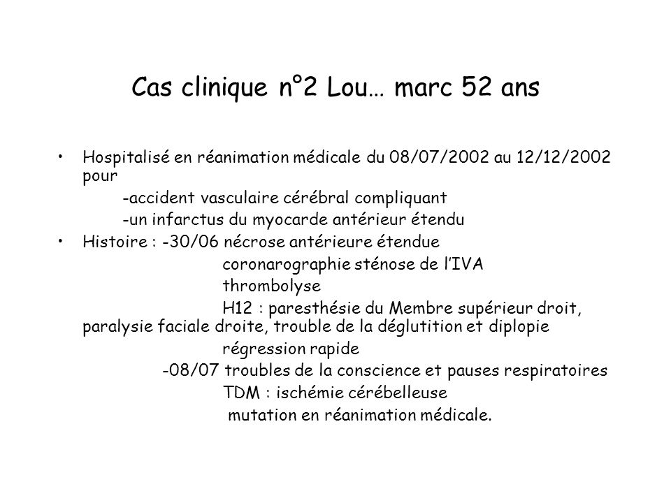 Cas clinique n°2 Lou… marc 52 ans Hospitalisé en réanimation médicale du 08/07/2002 au 12/12/2002 pour -accident vasculaire cérébral compliquant -un i