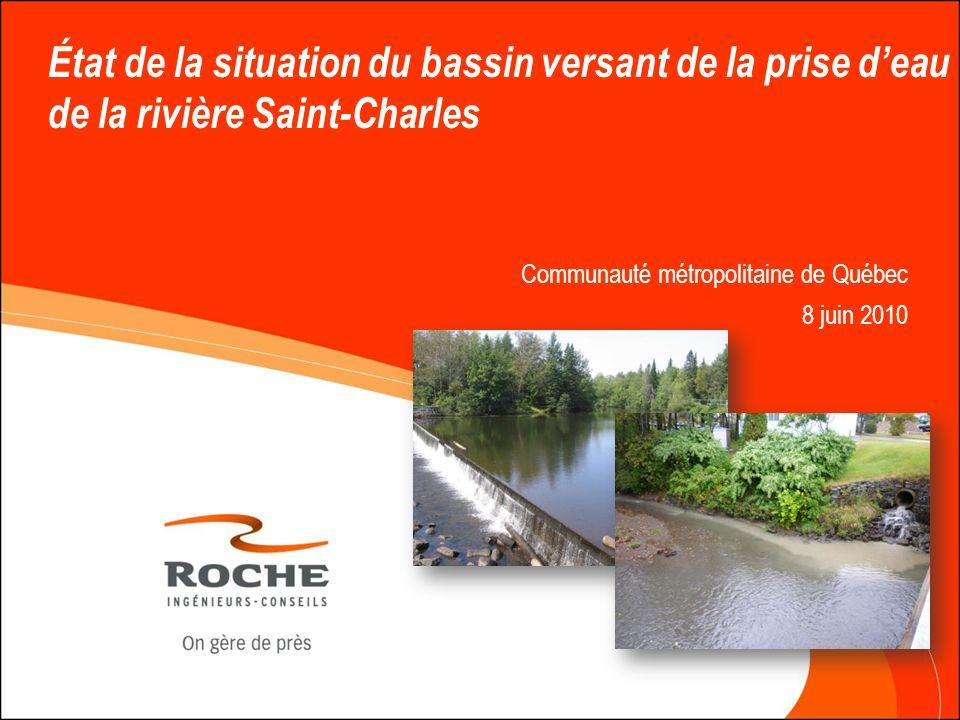 État de la situation du bassin versant de la prise deau de la rivière Saint-Charles Communauté métropolitaine de Québec 8 juin 2010