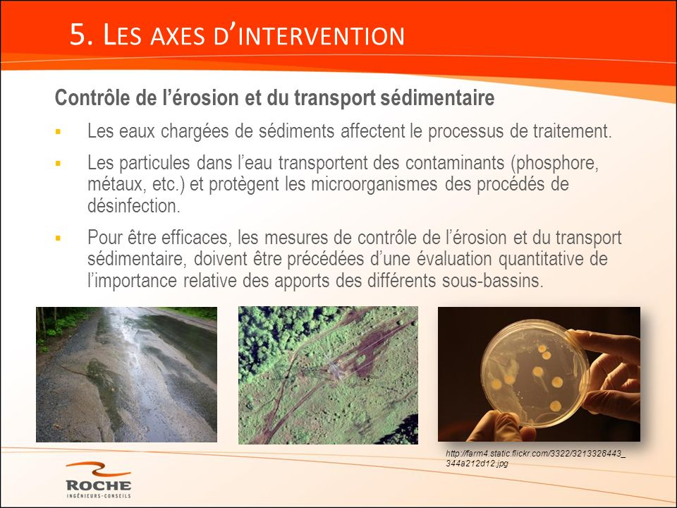 5. L ES AXES D INTERVENTION Contrôle de lérosion et du transport sédimentaire Les eaux chargées de sédiments affectent le processus de traitement. Les