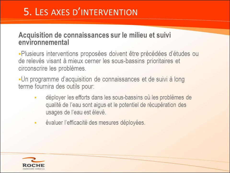 5. L ES AXES D INTERVENTION Acquisition de connaissances sur le milieu et suivi environnemental Plusieurs interventions proposées doivent être précédé