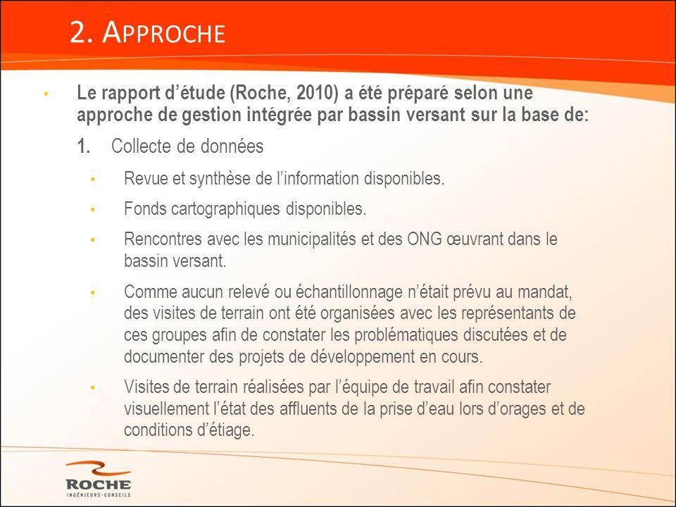 Le rapport détude (Roche, 2010) a été préparé selon une approche de gestion intégrée par bassin versant sur la base de: 1. Collecte de données Revue e