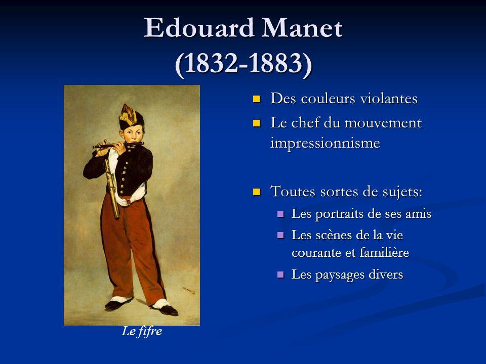 Edouard Manet (1832-1883) Des couleurs violantes Le chef du mouvement impressionnisme Toutes sortes de sujets: Les portraits de ses amis Les scènes de