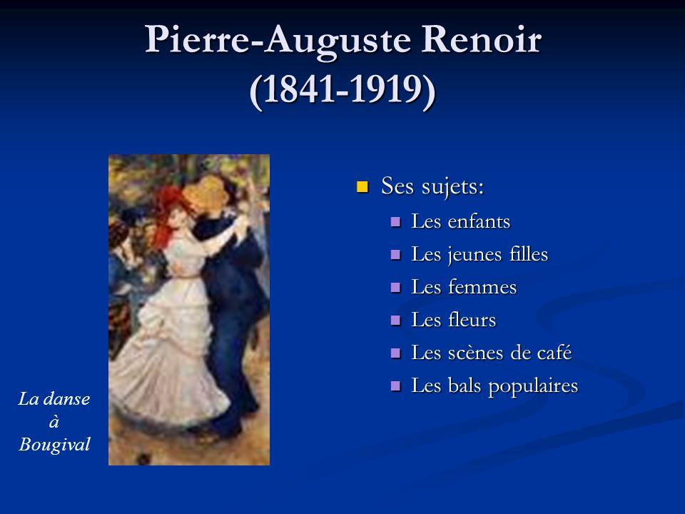 Pierre-Auguste Renoir (1841-1919) Ses sujets: Les enfants Les jeunes filles Les femmes Les fleurs Les scènes de café Les bals populaires La danse à Bo
