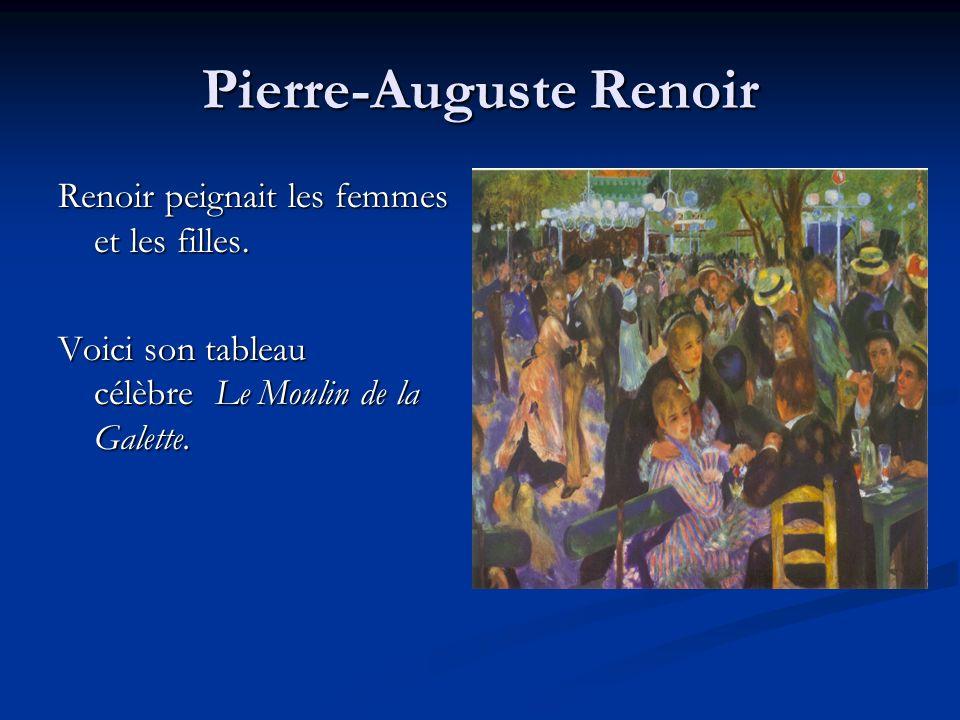 Pierre-Auguste Renoir Renoir peignait les femmes et les filles. Voici son tableau célèbre Le Moulin de la Galette. Voici son tableau célèbre Le Moulin