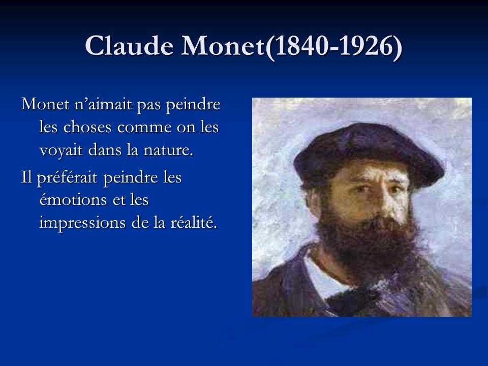 Claude Monet(1840-1926) Monet naimait pas peindre les choses comme on les voyait dans la nature. Il préférait peindre les émotions et les impressions