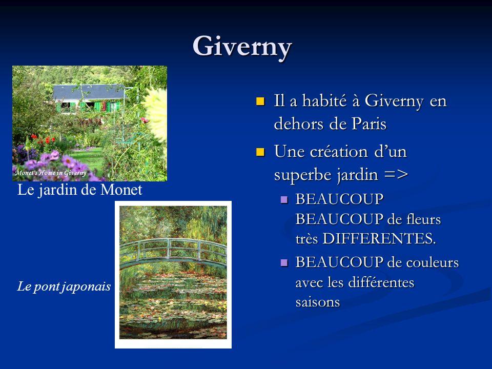 Giverny Il a habité à Giverny en dehors de Paris Une création dun superbe jardin => BEAUCOUP BEAUCOUP de fleurs très DIFFERENTES. BEAUCOUP de couleurs