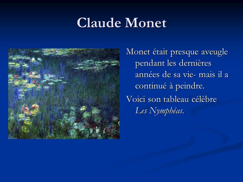 Claude Monet Monet était presque aveugle pendant les dernières années de sa vie- mais il a continué à peindre. Voici son tableau célèbre Les Nymphéas.