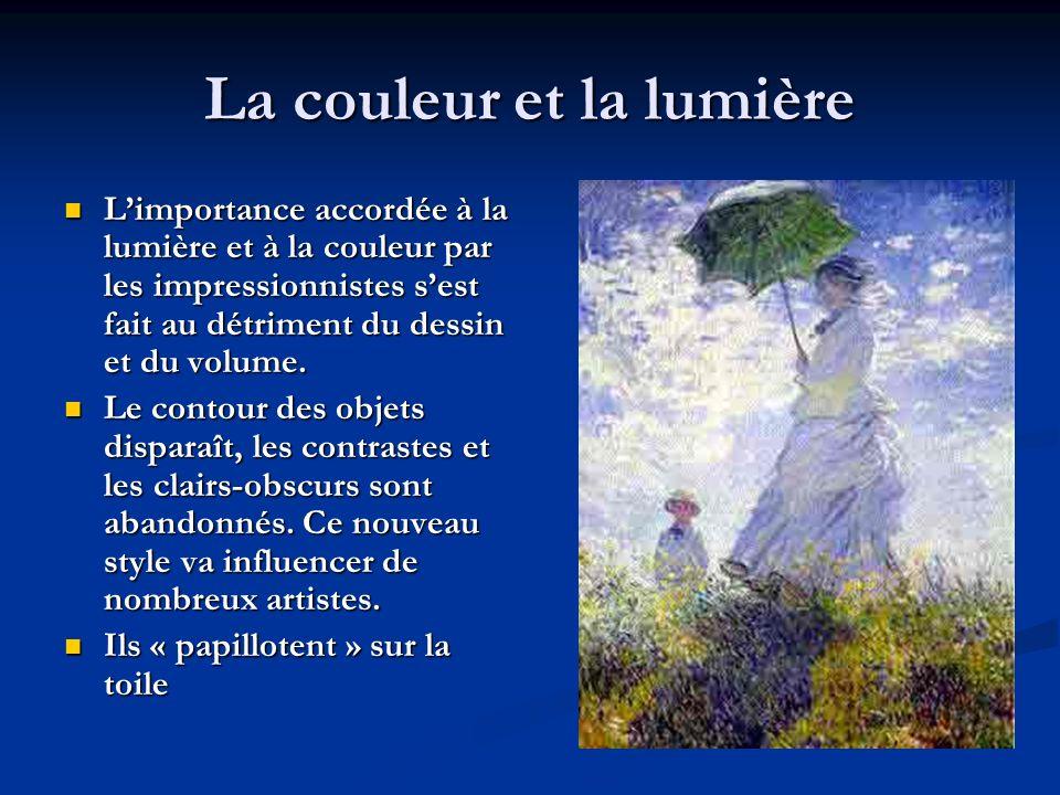La couleur et la lumière Limportance accordée à la lumière et à la couleur par les impressionnistes sest fait au détriment du dessin et du volume. Lim