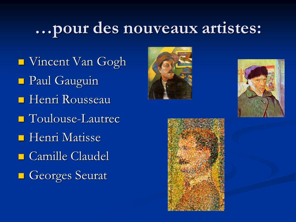 …pour des nouveaux artistes: Vincent Van Gogh Vincent Van Gogh Paul Gauguin Paul Gauguin Henri Rousseau Henri Rousseau Toulouse-Lautrec Toulouse-Lautr