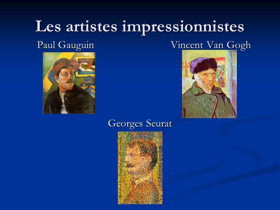 Les artistes impressionnistes Paul Gauguin Vincent Van Gogh Georges Seurat Georges Seurat